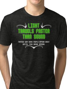 Light Travels Faster Than Sound Thats Why Some People Appear Bright Until You Hear Them Speak Funny Geek Nerd Tri-blend T-Shirt