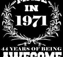 Made in 1971... 44 Years of being Awesome by fancytees