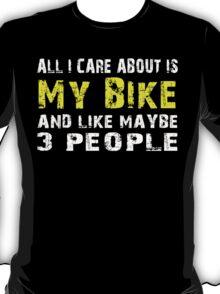 All I Care about is My Bike and like maybe 3 people - T-shirts & Hoodies T-Shirt