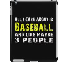All I Care about is Baseball and like maybe 3 people - T-shirts & Hoodies iPad Case/Skin