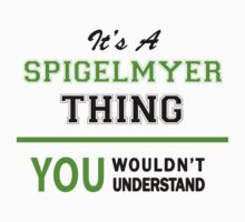 It's a SPIGELMYER thing, you wouldn't understand !! T-Shirt