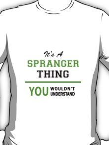 It's a SPRANGER thing, you wouldn't understand !! T-Shirt