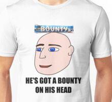 He's Got A Bounty On His Head! Unisex T-Shirt