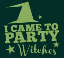 I came to PARTY witches with witch hat T-Shirt