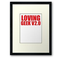 LOVING GEEK V2.0 Framed Print