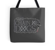 MARCH ON CHAIN OF DOGS Tote Bag