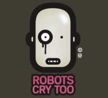 Robots Cry Too (2009 Edition) by microbians