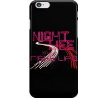 Night Life Is the Right Life iPhone Case/Skin