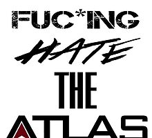 I FUC*KING HATE THE ATLAS CORPORATION by HexZombies