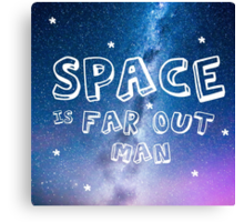 Space Is Far Out Man Canvas Print