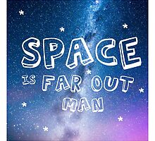 Space Is Far Out Man by Phil K