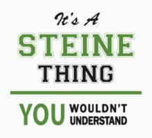 It's a STEINE thing, you wouldn't understand !! by itsmine