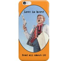 Love Is Here! iPhone Case/Skin