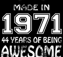 Made in 1971... 44 Years of being Awesome by birthdaytees