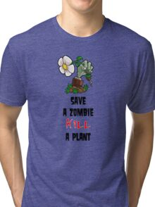 Save Zombies, kill plants. Tri-blend T-Shirt