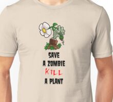 Save Zombies, kill plants. Unisex T-Shirt
