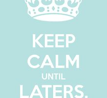Keep Calm Until Laters Baby by gleviosah