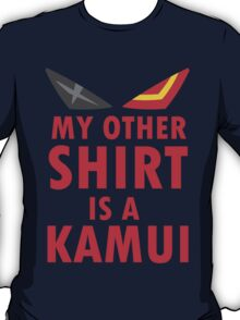 My Other Shirt is a Kamui - Kill la Kill T-Shirt