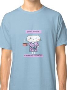 I don't exercise... it makes my coffee spill./ Cat doodle Classic T-Shirt