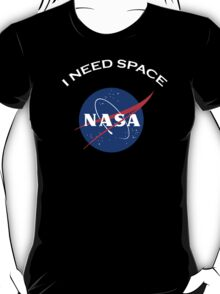 Nasa I need space T-Shirt