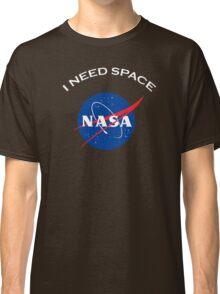 Nasa I need space Classic T-Shirt