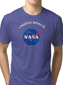 Nasa I need space Tri-blend T-Shirt
