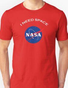 Nasa I need space Unisex T-Shirt