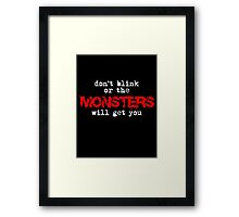 don't blink or the monsters will get you Framed Print