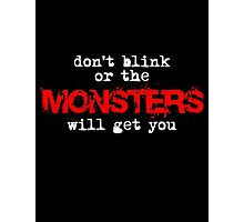 don't blink or the monsters will get you Photographic Print