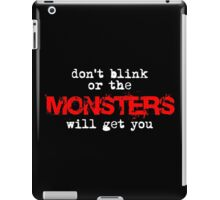 don't blink or the monsters will get you iPad Case/Skin