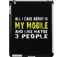 All I Care about is My Mobile and like maybe 3 people - T-shirts & Hoodies iPad Case/Skin
