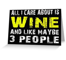 All I Care about is Wine and like maybe 3 people - T-shirts & Hoodies Greeting Card