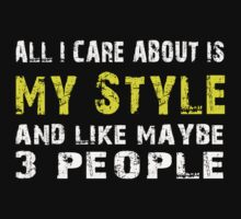 All I Care about is My Style and like maybe 3 people - T-shirts & Hoodies by lovelyarts