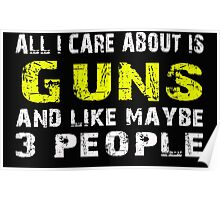All I Care about is Guns and like maybe 3 people - T-shirts & Hoodies Poster