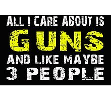 All I Care about is Guns and like maybe 3 people - T-shirts & Hoodies Photographic Print