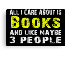 All I Care about is Books and like maybe 3 people - T-shirts & Hoodies Canvas Print