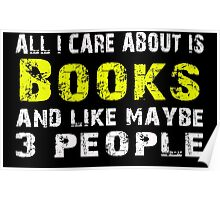 All I Care about is Books and like maybe 3 people - T-shirts & Hoodies Poster
