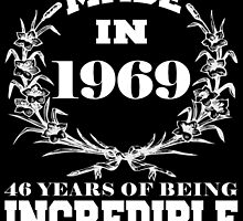 Made in 1969... 46 Years of being Incredible by fancytees