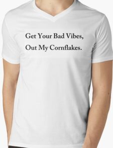 Get Your Bad Vibes Out My CornFlakes Mens V-Neck T-Shirt