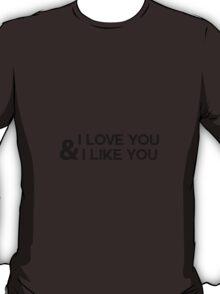 I love you & I like you T-Shirt