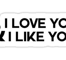 I love you & I like you Sticker