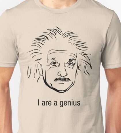 I are a genius Unisex T-Shirt