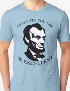 Abraham Lincoln - Whatever You Are - Be Excellent T Shirt T-Shirt