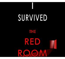 I Survived the Red Room (Customised for a Client) Photographic Print