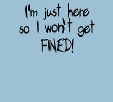 I'm just here so I won't get FINED! T-Shirt