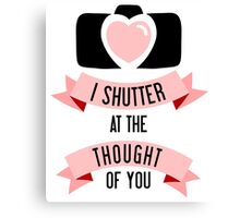 I 'Shutter' At The Thought Of You Canvas Print