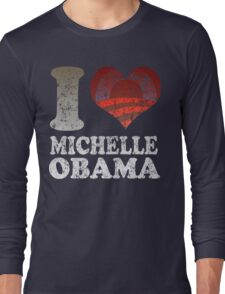 I love Michelle Obama t shirt Long Sleeve T-Shirt