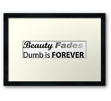 Beauty Fades Dumb is Forever Framed Print