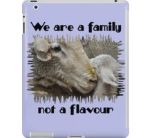 """""""We are a family, not a flavour"""" iPad Case/Skin"""