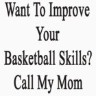 Want To Improve Your Basketball Skills? Call My Mom  by supernova23